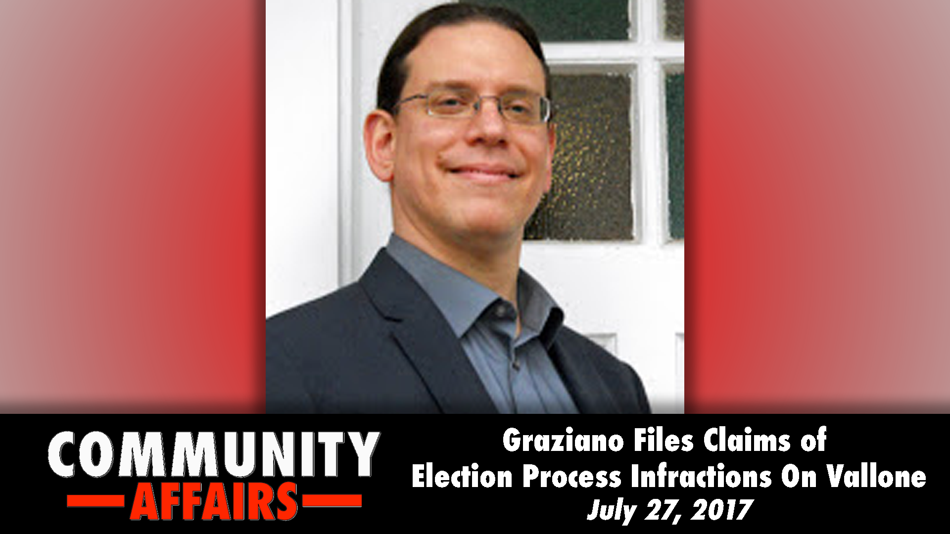 Graziano Files Claims of Election Process Infractions On Vallone